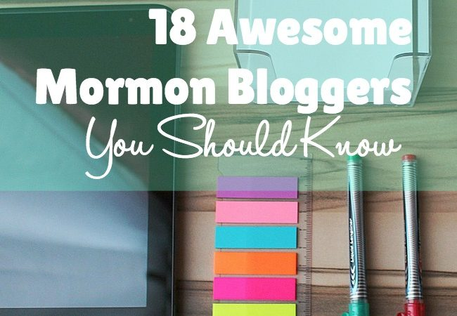 18 Awesome Mormon Bloggers You Should Know