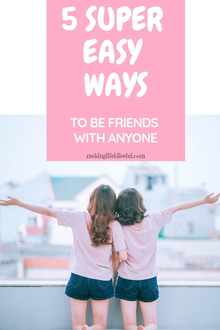 5 Ways To Be Friends With Anyone