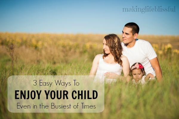3 Ways to Enjoy Your Child