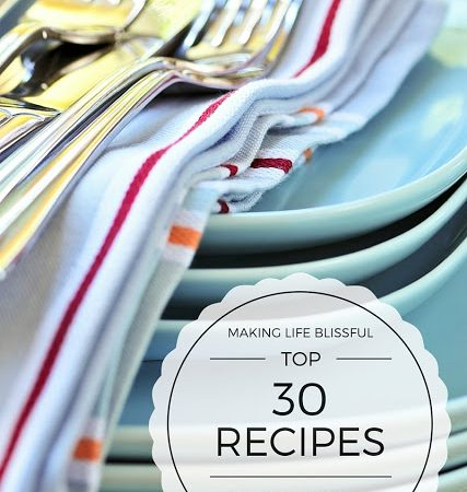 Top 30 Recipes from Making Life Blissful