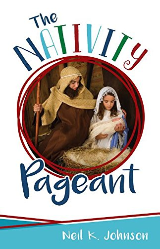 The Nativity Pageant book by Neil K. Johnson