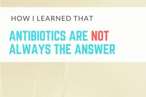 how i learned antibiotics are not always the answer 2