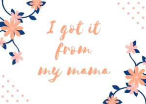 i-got-it-from-my-mama-card